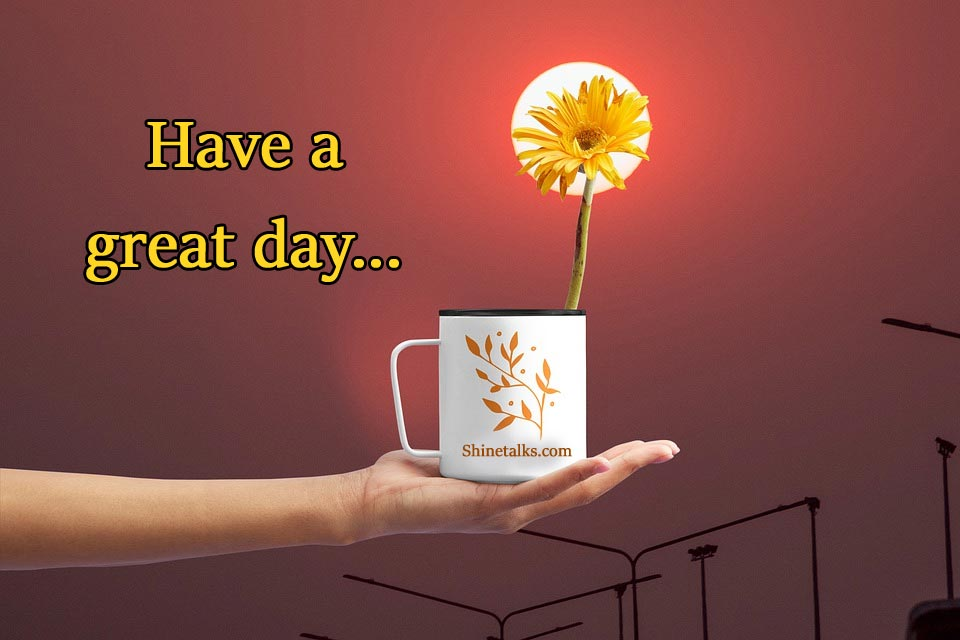 images about have a great day